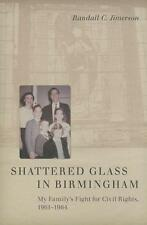 Shattered Glass in Birmingham: My Family's Fight for Civil Rights, 1961-1964...