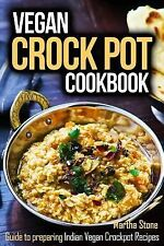 Vegan Crock Pot Cookbook : Guide to Preparing Indian Vegan Crockpot Recipes...