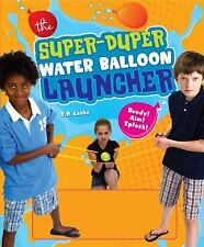 The Super Duper Water Balloon Launcher Kit : Ready! Aim! Splash! by H. Too Oh...