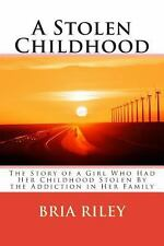 A Stolen Childhood : The Story of a Girl Who Had Her Childhood Stolen by the...