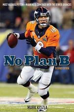 No Plan B : Most Valuable Peyton Manning's Comeback with the Denver Broncos...