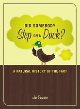 Did Somebody Step on a Duck? : A Natural History of the Fart by Greta Garbage...