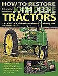 How to Restore Classic John Deere Tractors: The Ultimate Do-It-Yourself Guide...