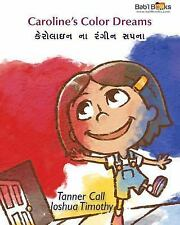 Caroline's Color Dreams : Gujarati and English Dual Text by Tanner Call and...