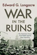 War in the Ruins: The American Army's Final Battle Against Nazi Germany by Long