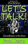 Let's Talk! : God Is Speaking to You Today by Peter Doseck (2008, Paperback)