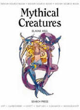 """Mythical Creatures: Design Source (Design Source Books) Elaine Hill """"AS NEW"""" Boo"""
