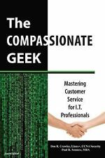 The Compassionate Geek: Mastering Customer Service for I.T. Profession-ExLibrary
