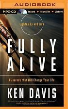 Fully Alive : A Journey That Will Change Your Life by Ken Davis (2015, MP3...