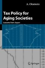 Tax Policy for Aging Societies : Lessons from Japan by A. Okamoto (2004,...