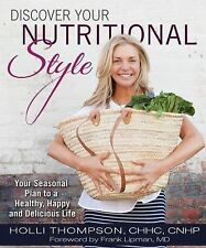 Discover Your Nutritional Style : Your Seasonal Plan to a Happy, Healthy and...