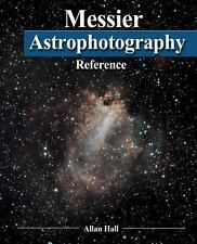 Messier Astrophotography Reference by Allan Hall (2013, Paperback)