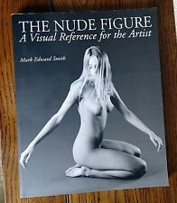 The Nude Figure : A Visual Reference For The Artist : Mark Edward Smith