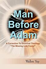 Man Before Time : A Correction to Doctrinal Theology by Wallen Yep (2000,...