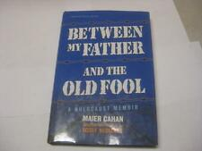Between My Father and the Old Fool: A Holocaust Memoir by Maier Cahan