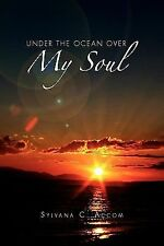 Under the Ocean over My Soul by Sylvana C. Accom (2011, Paperback)