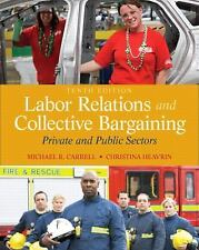 Labor Relations and Collective Bargaining : Private and Public Sectors by...