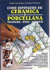 COME DIPINGERE SU CERAMICA E PORCELLANA di Bulgarelli Forchino 1994 De Vecchi