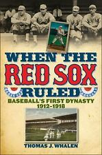 When the Red Sox Ruled: Baseball's First Dynasty, 1912-1918, Whalen, Thomas J.,