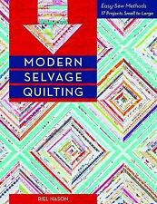 Modern Selvage Quilting : Easy-Sew Methods--17 Projects Small to Large by...