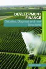 Development Finance: Debates, Dogmas and New Directions (Routledge Advanced Tex