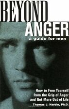 Beyond Anger: A Guide for Men: How to Free Yourself from the Grip of Anger and G