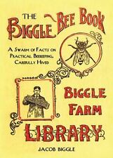 The Biggle Bee Book: A Swarm of Facts on Practical Beekeeping by Jacob Biggle