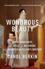 Wondrous Beauty: Betsy Bonaparte, the Belle of Baltimore Who Married Napoleon's