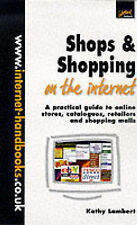 Shops and Shopping on the Internet: A Practical Guide to Online Stores, Catalogu