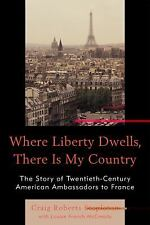 Where Liberty Dwells, There Is My Country: The Story of Twentieth-Century Americ