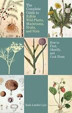 Complete Guide to Edible Wild Plants Mushrooms, Fruits, and Nuts : How to...