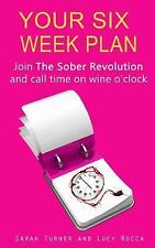 The Six Week Plan : Join the Sober Revolution and Call Time on Wine O'clock...