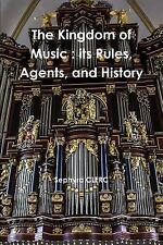 The Kingdom of Music : Its Rules, Agents, and History by Sephyra Clerc (2015,...