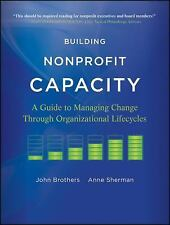 Building Nonprofit Capacity: A Guide to Managing Change Through Organizational L