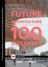 TED Bks.: The Future of Architecture in 100 Buildings by Marc Kushner (2015,...