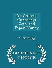 On Chinese Currency : Coin and Paper Money - Scholar's Choice Edition by W....