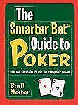 The Smarter Bet Guide to Poker: Texas Hold 'Em, Seven-Card Stud, and Other Popu