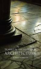 Travels in the History of Architecture by Robert Harbison (Paperback, 2011)