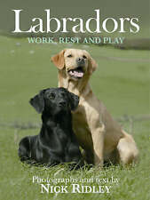 NEW BOOK Labradors: Work, Rest and Play by Nick Ridley (Hardback) Labrador Dog