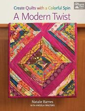 A Modern Twist : Create Quilts with a Colorful Spin by Angela Walters and...