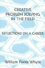 Creative Problem Solving in the Field: Reflections on a Career, Whyte, William F