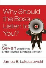 Why Should the Boss Listen to You?: The Seven Disciplines of the Trusted Strat..