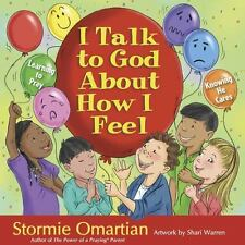 I Talk to God about How I Feel : Learning to Pray, Knowing He Cares by...