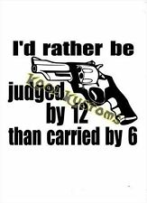 VINYL DECAL STICKER I'D RATHER BE JUDGED BY 12...GUN RIGHTS...CAR TRUCK WINDOW