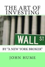 The Art of Investing : By a New York Broker by John Hume and Richard Stooker...