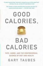Good Calories, Bad Calories: Fats, Carbs, and the Controversial Science of Diet…