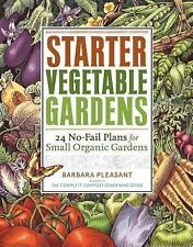 Starter Vegetable Gardens : 24 No-Fail Plans for Small Organic Gardens by...