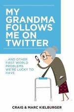 My Grandma Follows Me on Twitter : And Other First World Problems We're Lucky...