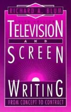 Television and Screen Writing : From Concept to Contract by Richard A. Blum (19…