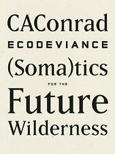 ECODEVIANCE: (Soma)tics for the Future Wilderness by CAConrad